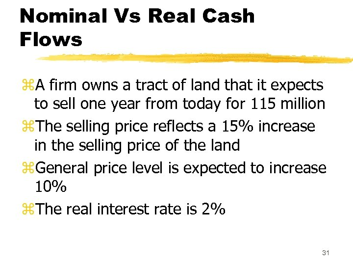 Nominal Vs Real Cash Flows z. A firm owns a tract of land that