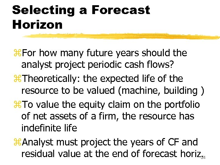 Selecting a Forecast Horizon z. For how many future years should the analyst project
