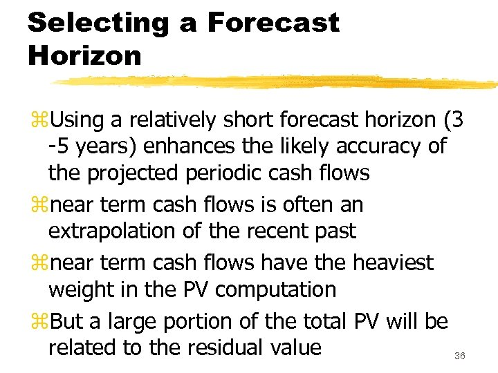 Selecting a Forecast Horizon z. Using a relatively short forecast horizon (3 -5 years)