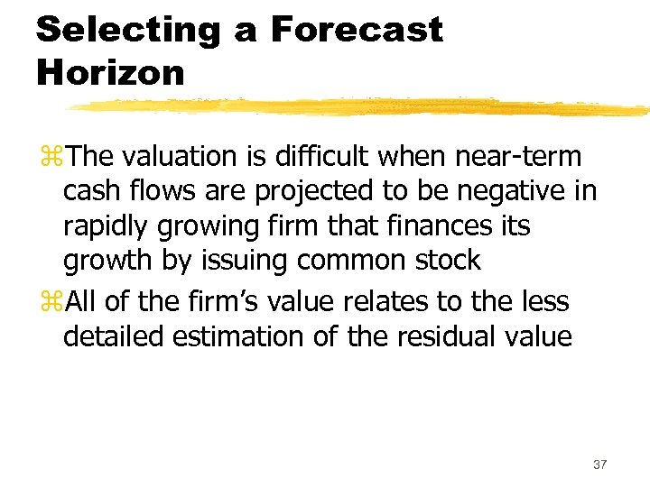 Selecting a Forecast Horizon z. The valuation is difficult when near-term cash flows are