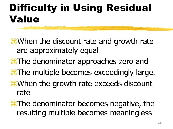 Difficulty in Using Residual Value z. When the discount rate and growth rate are