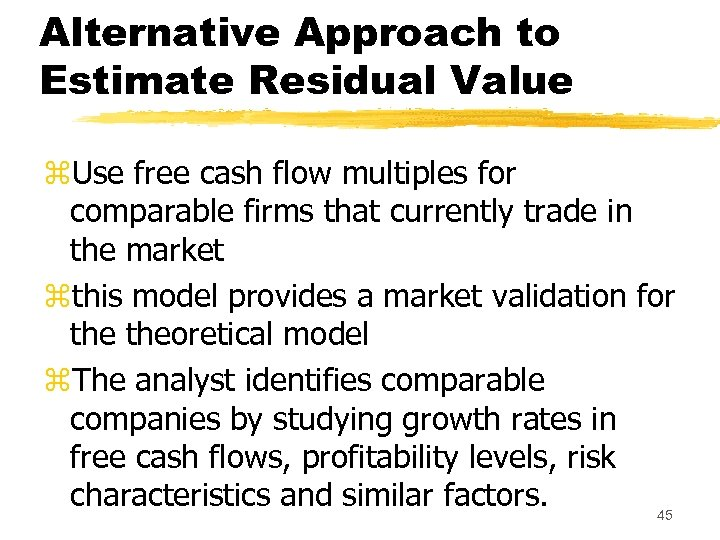 Alternative Approach to Estimate Residual Value z. Use free cash flow multiples for comparable