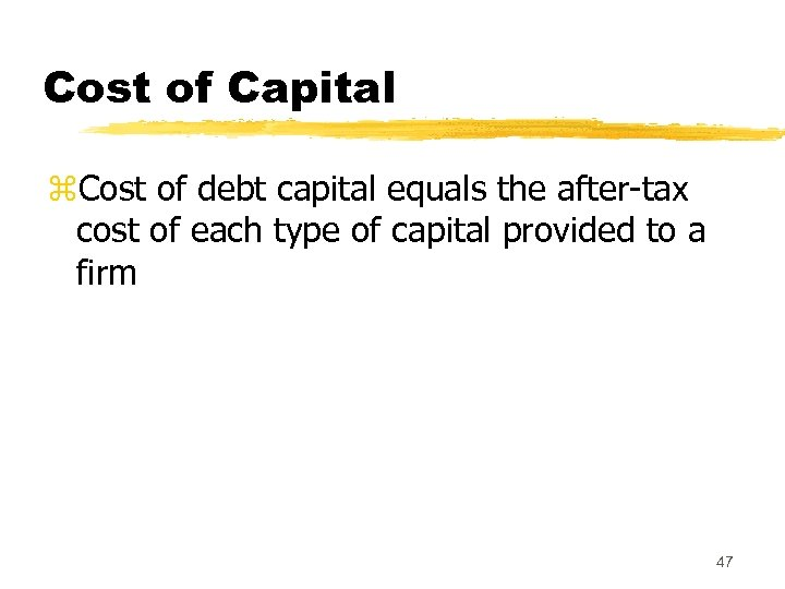Cost of Capital z. Cost of debt capital equals the after-tax cost of each