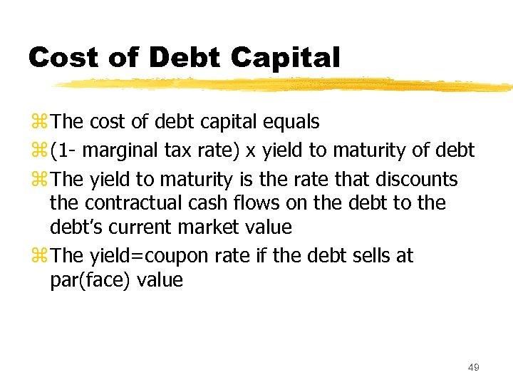 Cost of Debt Capital z The cost of debt capital equals z (1 -