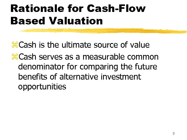 Rationale for Cash-Flow Based Valuation z. Cash is the ultimate source of value z.