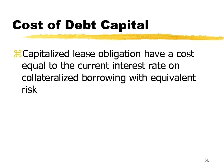 Cost of Debt Capital z. Capitalized lease obligation have a cost equal to the