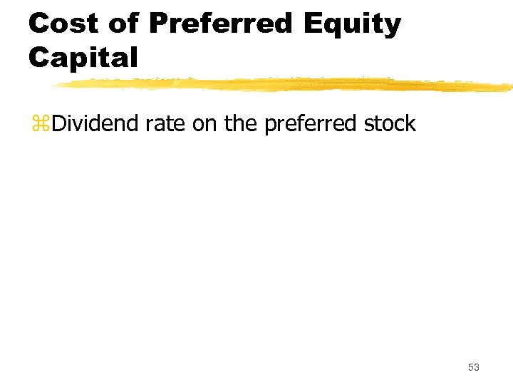 Cost of Preferred Equity Capital z. Dividend rate on the preferred stock 53