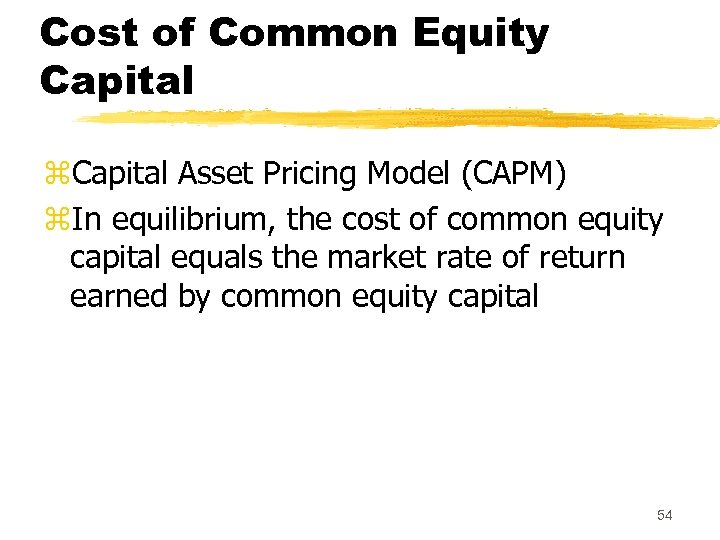 Cost of Common Equity Capital z. Capital Asset Pricing Model (CAPM) z. In equilibrium,