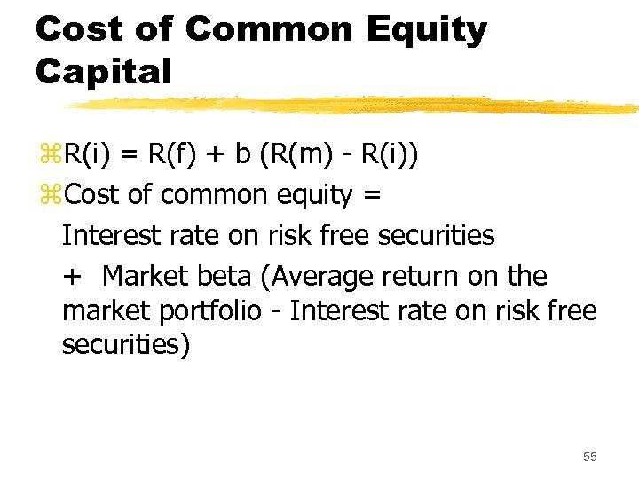 Cost of Common Equity Capital z. R(i) = R(f) + b (R(m) - R(i))
