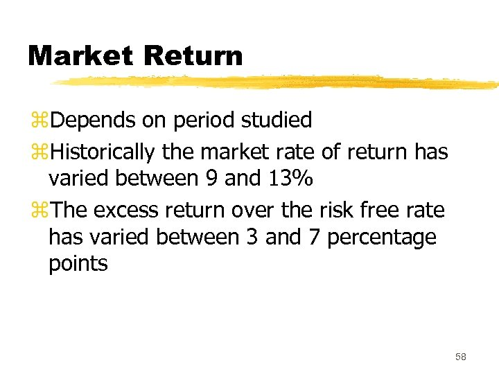 Market Return z. Depends on period studied z. Historically the market rate of return