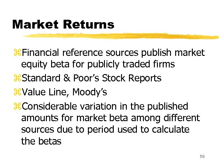 Market Returns z. Financial reference sources publish market equity beta for publicly traded firms