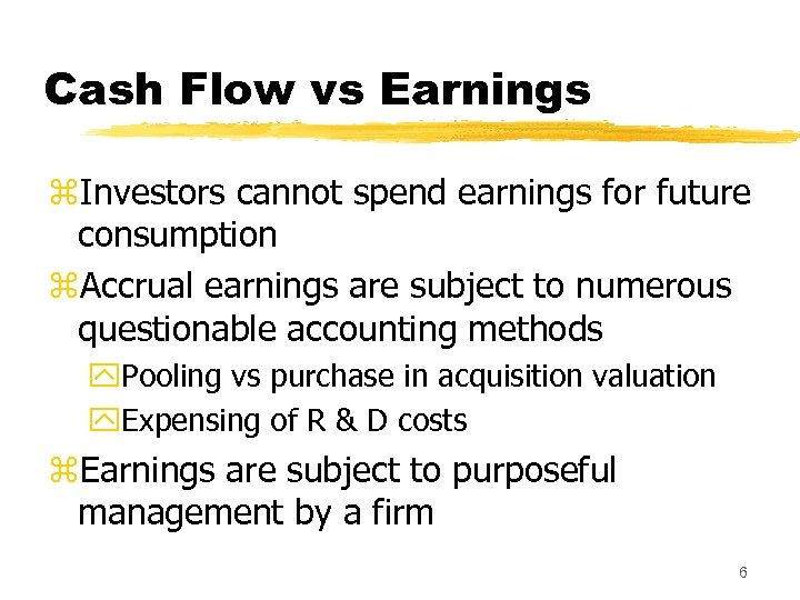 Cash Flow vs Earnings z. Investors cannot spend earnings for future consumption z. Accrual