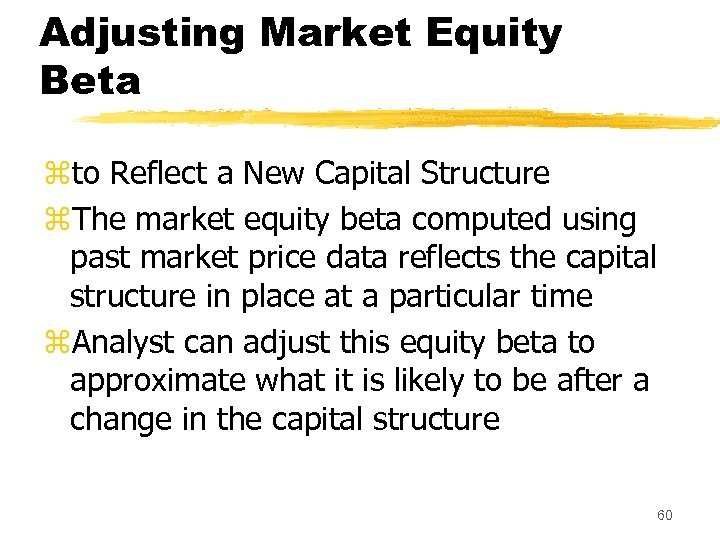 Adjusting Market Equity Beta zto Reflect a New Capital Structure z. The market equity