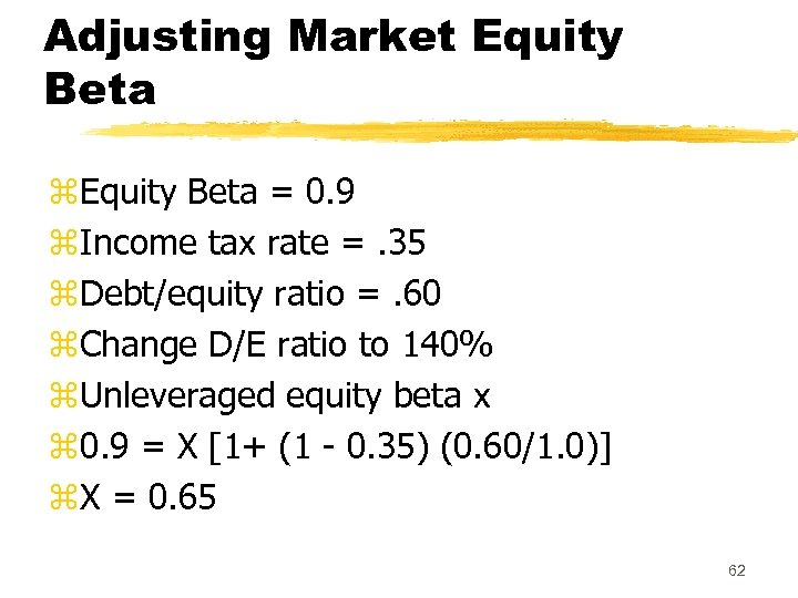 Adjusting Market Equity Beta z. Equity Beta = 0. 9 z. Income tax rate