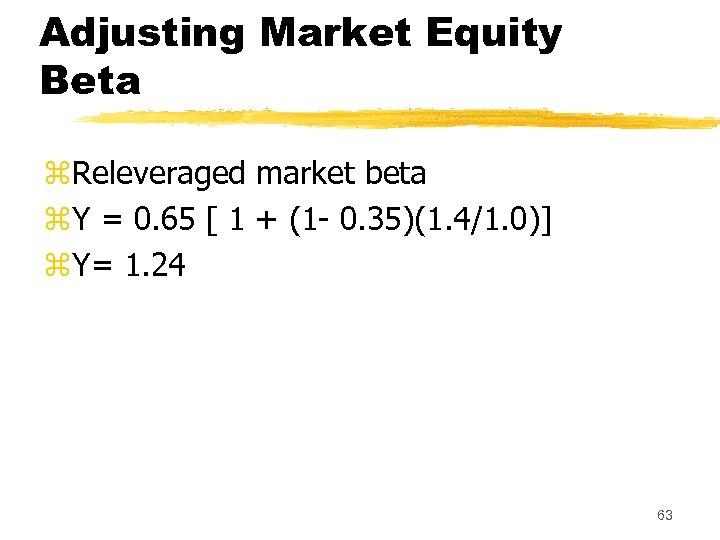 Adjusting Market Equity Beta z. Releveraged market beta z. Y = 0. 65 [