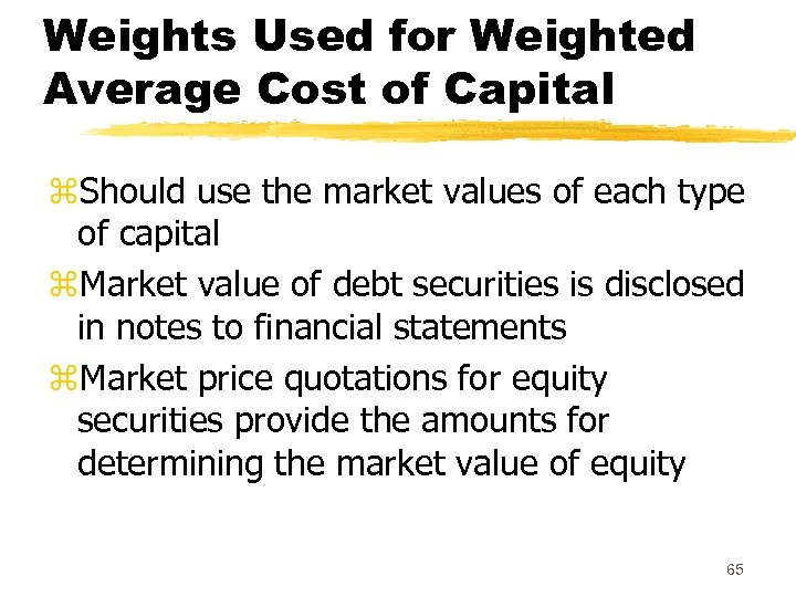 Weights Used for Weighted Average Cost of Capital z. Should use the market values