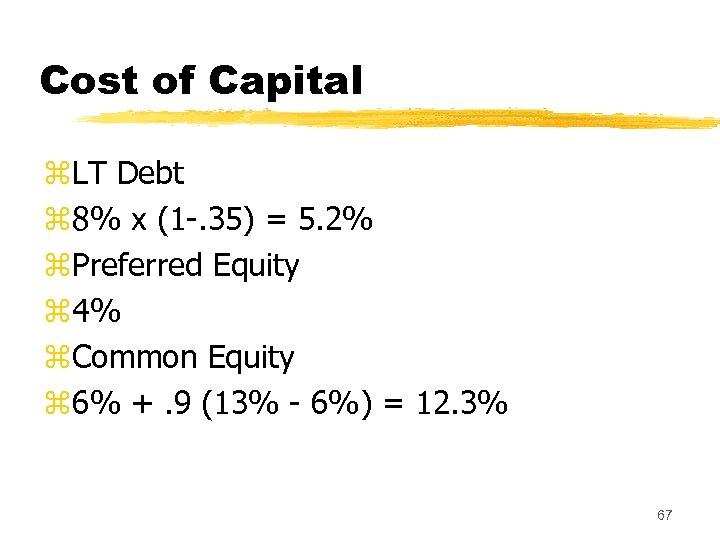 Cost of Capital z. LT Debt z 8% x (1 -. 35) = 5.
