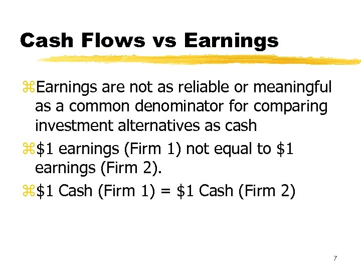 Cash Flows vs Earnings z. Earnings are not as reliable or meaningful as a