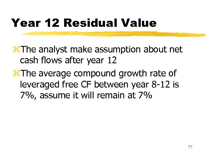 Year 12 Residual Value z. The analyst make assumption about net cash flows after