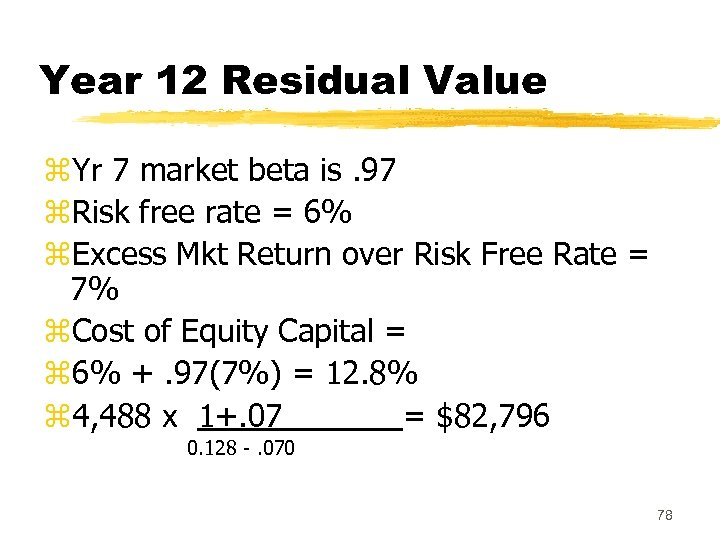 Year 12 Residual Value z. Yr 7 market beta is. 97 z. Risk free