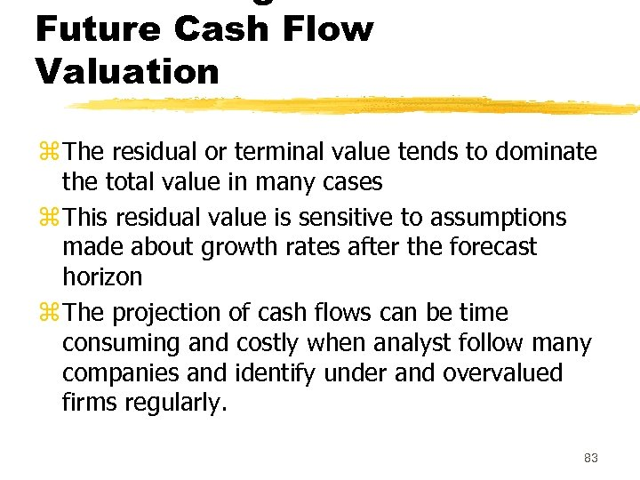 Future Cash Flow Valuation z The residual or terminal value tends to dominate the