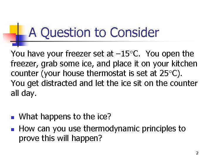 A Question to Consider You have your freezer set at ‒ 15 C. You