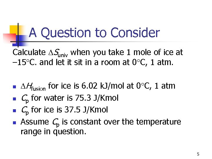 A Question to Consider Calculate Suniv when you take 1 mole of ice at