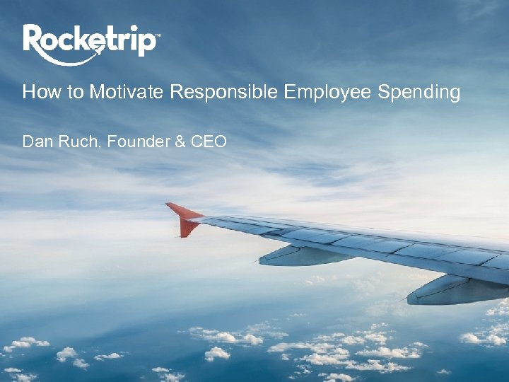 How to Motivate Responsible Employee Spending Dan Ruch, Founder & CEO