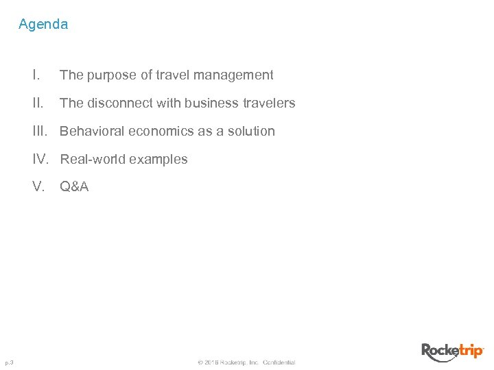 Agenda I. The purpose of travel management II. The disconnect with business travelers III.