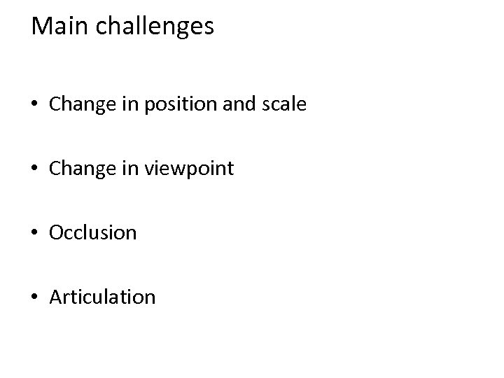 Main challenges • Change in position and scale • Change in viewpoint • Occlusion
