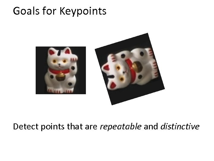 Goals for Keypoints Detect points that are repeatable and distinctive