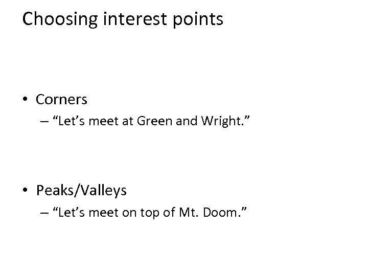 "Choosing interest points • Corners – ""Let's meet at Green and Wright. "" •"
