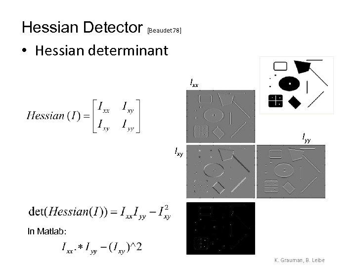 Hessian Detector [Beaudet 78] • Hessian determinant Ixx Iyy Ixy In Matlab: K. Grauman,