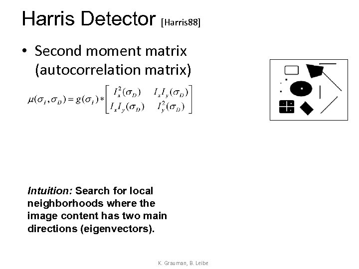 Harris Detector [Harris 88] • Second moment matrix (autocorrelation matrix) Intuition: Search for local