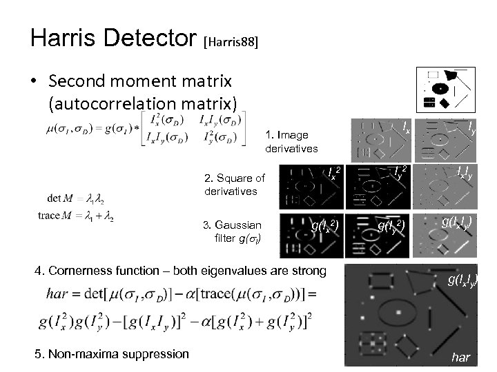 Harris Detector [Harris 88] • Second moment matrix (autocorrelation matrix) Ix Iy Ix 2