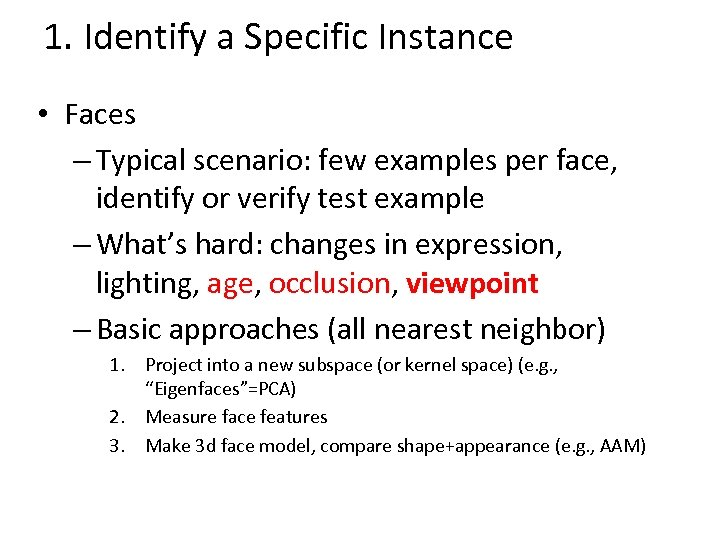 1. Identify a Specific Instance • Faces – Typical scenario: few examples per face,