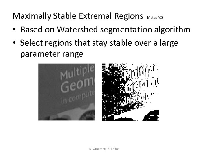 Maximally Stable Extremal Regions [Matas ' 02] • Based on Watershed segmentation algorithm •
