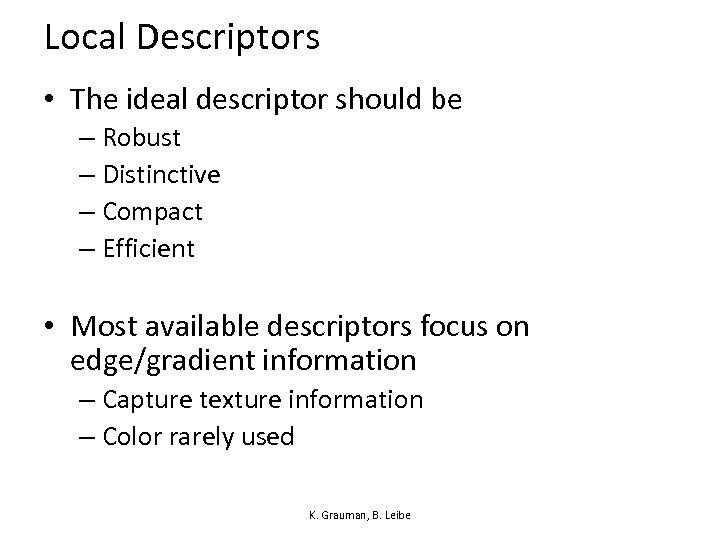 Local Descriptors • The ideal descriptor should be – Robust – Distinctive – Compact
