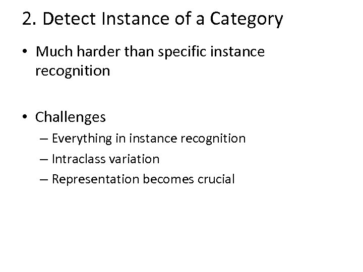 2. Detect Instance of a Category • Much harder than specific instance recognition •