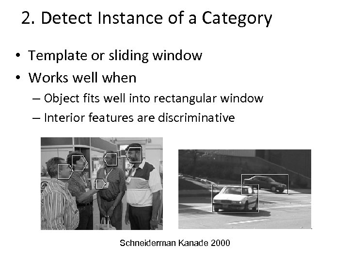 2. Detect Instance of a Category • Template or sliding window • Works well
