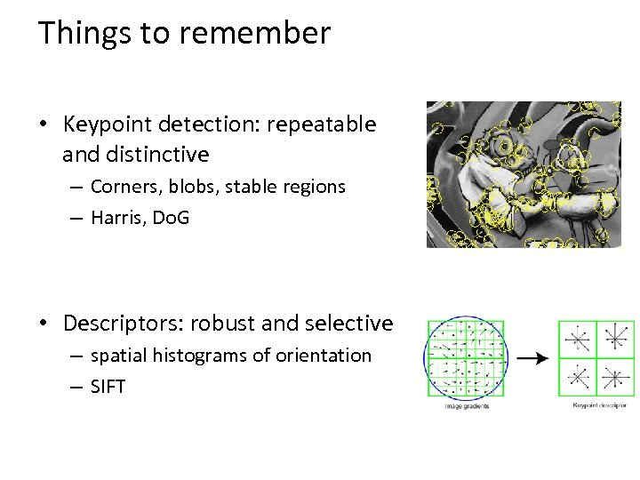Things to remember • Keypoint detection: repeatable and distinctive – Corners, blobs, stable regions