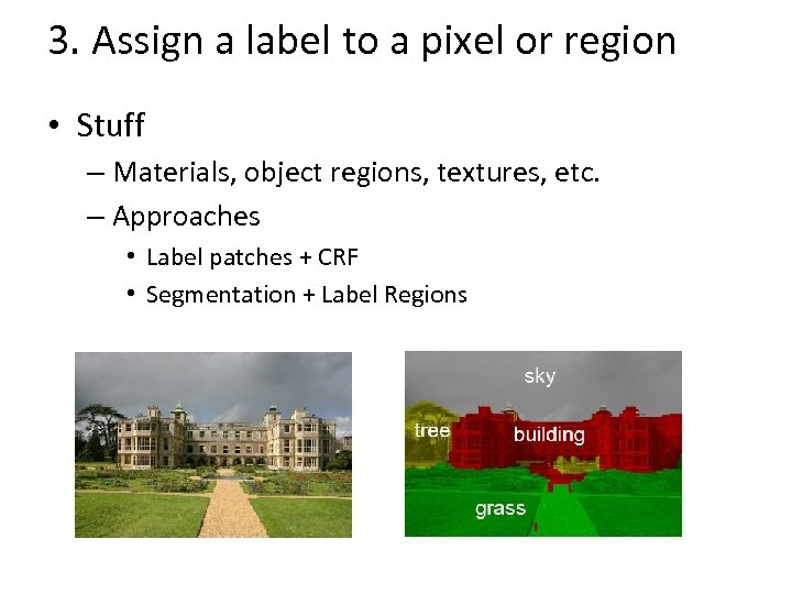 3. Assign a label to a pixel or region • Stuff – Materials, object