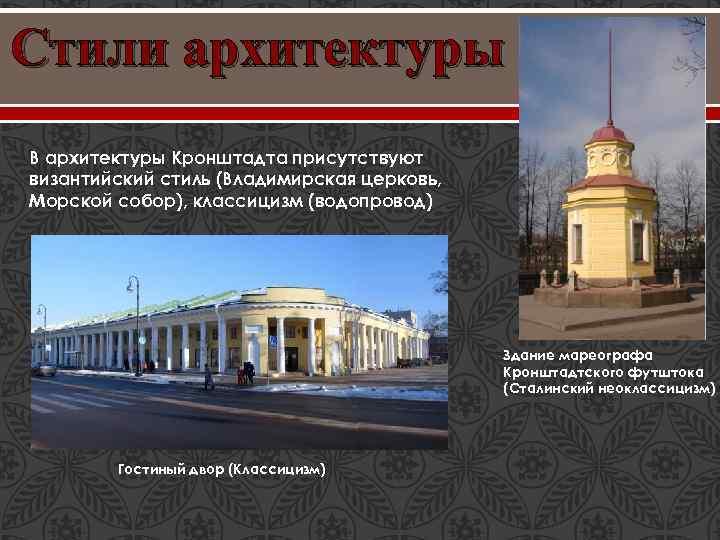 Стили архитектуры В архитектуры Кронштадта присутствуют византийский стиль (Владимирская церковь, Морской собор), классицизм (водопровод)