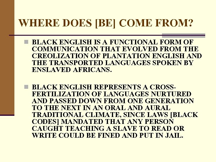 WHERE DOES [BE] COME FROM? n BLACK ENGLISH IS A FUNCTIONAL FORM OF COMMUNICATION
