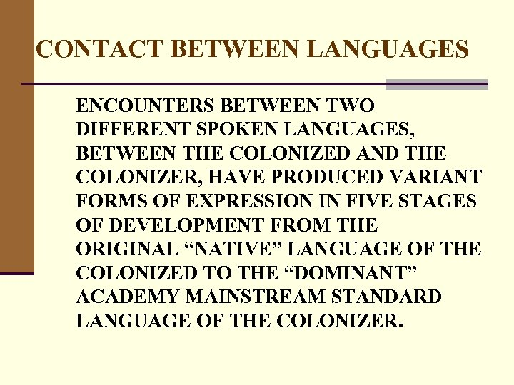 CONTACT BETWEEN LANGUAGES ENCOUNTERS BETWEEN TWO DIFFERENT SPOKEN LANGUAGES, BETWEEN THE COLONIZED AND THE