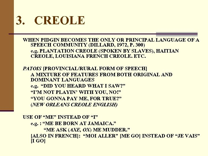 3. CREOLE WHEN PIDGIN BECOMES THE ONLY OR PRINCIPAL LANGUAGE OF A SPEECH COMMUNITY