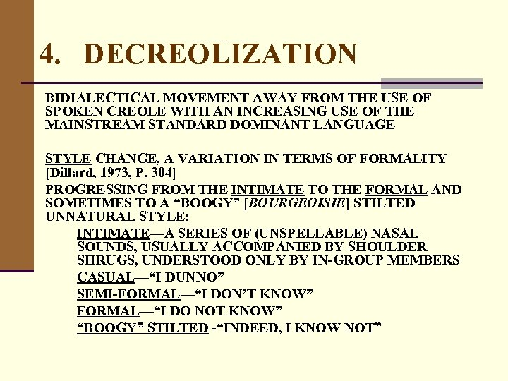 4. DECREOLIZATION BIDIALECTICAL MOVEMENT AWAY FROM THE USE OF SPOKEN CREOLE WITH AN INCREASING