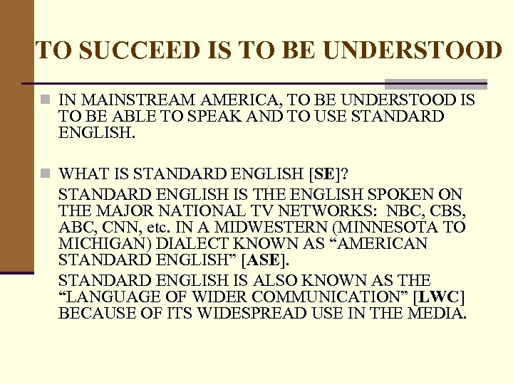 TO SUCCEED IS TO BE UNDERSTOOD n IN MAINSTREAM AMERICA, TO BE UNDERSTOOD IS