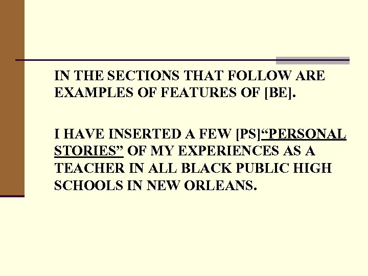 IN THE SECTIONS THAT FOLLOW ARE EXAMPLES OF FEATURES OF [BE]. I HAVE INSERTED