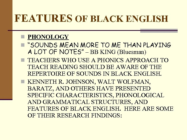 """FEATURES OF BLACK ENGLISH n PHONOLOGY n """"SOUNDS MEAN MORE TO ME THAN PLAYING"""